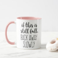 If This is Still Full Coffee Funny Quote Mug