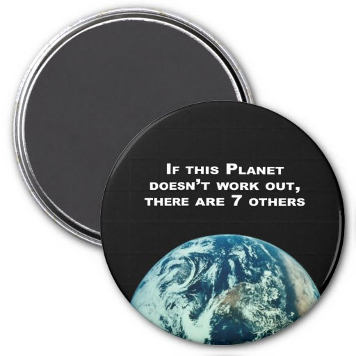IF this planet doesn't work out, there are 7 other 3 Inch Round Magnet