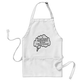 If Thought Bubbles Appeared Above My Head I'd Be Adult Apron