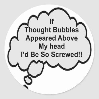 If Thought Bubbles Appeared Above My Head I'd Be Classic Round Sticker
