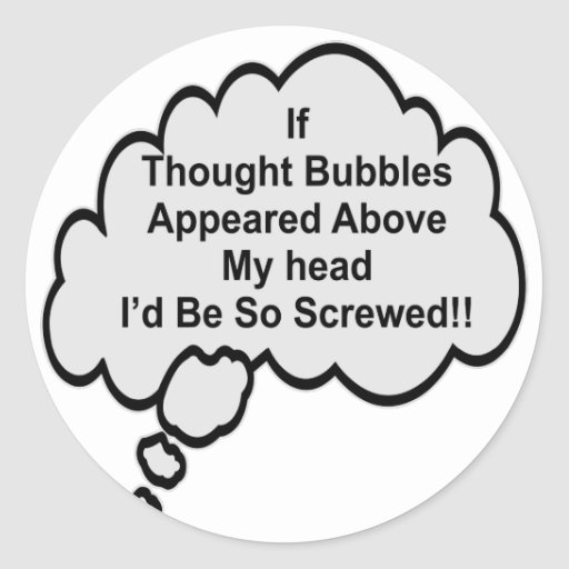 If Thought Bubbles Appeared Above My Head I'd Be Stickers