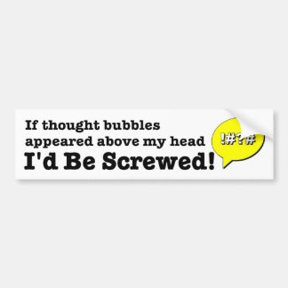 If thought bubbles appeared I'd be screwed. funny Bumper Sticker