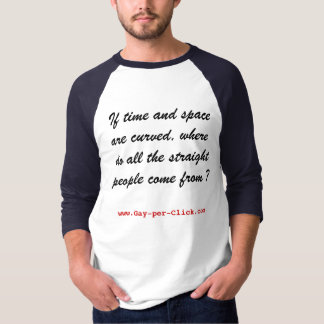 """""""If time and space are curved . . . """" T Shirt"""