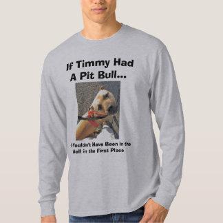 If Timmy Had a Pit Bull II Tee Shirts