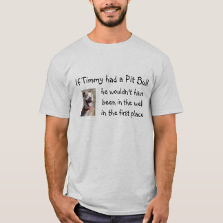 If Timmy Had a Pit Bull... T-Shirt