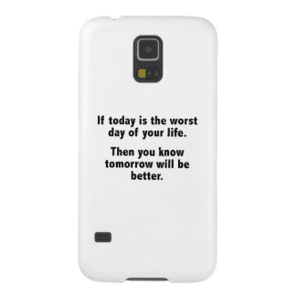 If Today Is The Worst Day Of Your Life Case For Galaxy S5