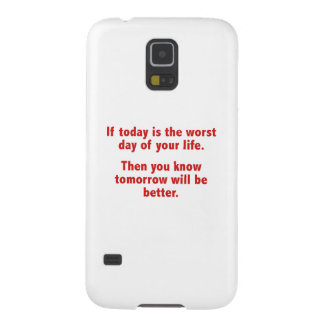 If Today Is The Worst Day Of Your Life Galaxy S5 Cover