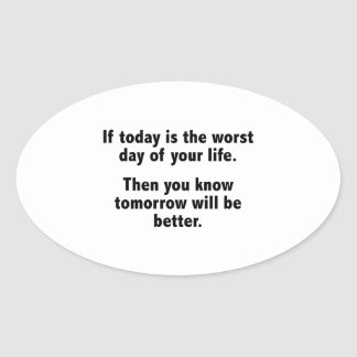 If Today Is The Worst Day Of Your Life Stickers