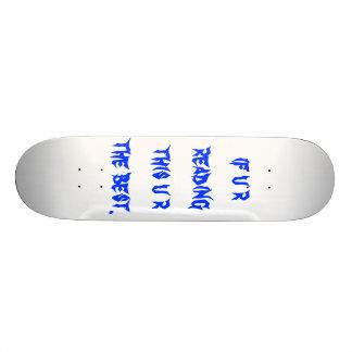 if u r reading this u r the best. skateboard deck