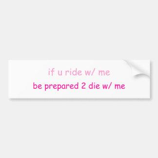 if u ride w/ me... car bumper sticker