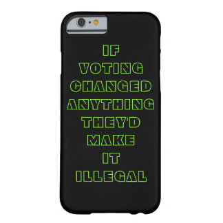 If voting changed anything barely there iPhone 6 case