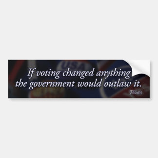 If Voting Changed Anything… Bumper Sticker