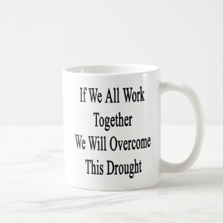 If We All Work Together We Will Overcome This Drou Coffee Mug