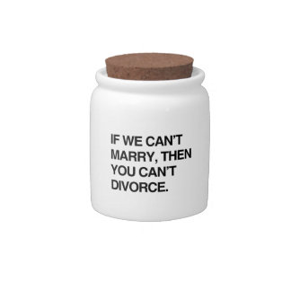IF WE CAN'T MARRY, THEN YOU CAN'T DIVORCE CANDY JARS