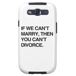 IF WE CAN'T MARRY, THEN YOU CAN'T DIVORCE SAMSUNG GALAXY S3 COVERS