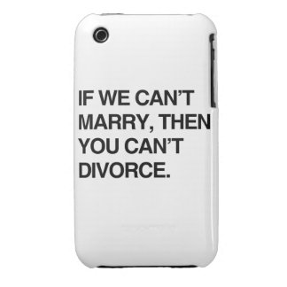 IF WE CAN'T MARRY, THEN YOU CAN'T DIVORCE iPhone 3 CASE