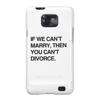 IF WE CAN'T MARRY, THEN YOU CAN'T DIVORCE GALAXY S2 CASES