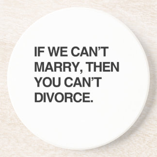 IF WE CAN'T MARRY, THEN YOU CAN'T DIVORCE COASTERS