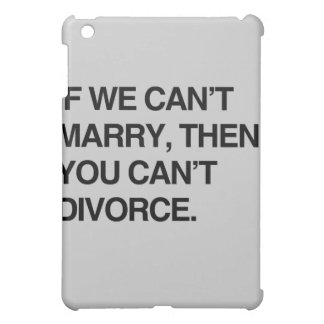 IF WE CAN'T MARRY, THEN YOU CAN'T DIVORCE COVER FOR THE iPad MINI