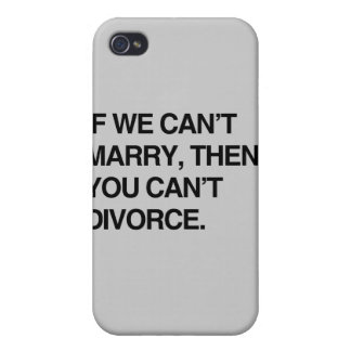 IF WE CAN'T MARRY, THEN YOU CAN'T DIVORCE CASE FOR iPhone 4
