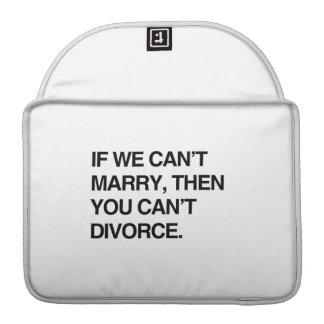 IF WE CAN'T MARRY, THEN YOU CAN'T DIVORCE SLEEVES FOR MacBooks