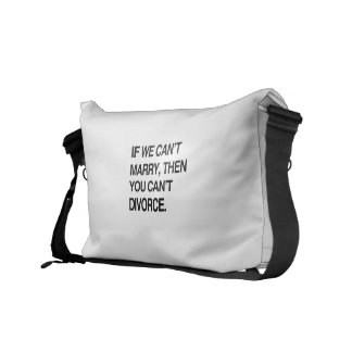 IF WE CAN'T MARRY, THEN YOU CAN'T DIVORCE MESSENGER BAG