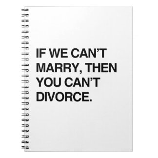 IF WE CAN'T MARRY, THEN YOU CAN'T DIVORCE NOTE BOOK
