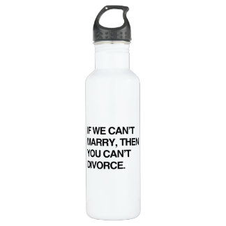 IF WE CAN'T MARRY, THEN YOU CAN'T DIVORCE 24OZ WATER BOTTLE