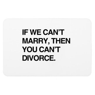 IF WE CAN'T MARRY, THEN YOU CAN'T DIVORCE RECTANGULAR PHOTO MAGNET