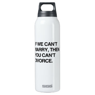 IF WE CAN'T MARRY, THEN YOU CAN'T DIVORCE 16 OZ INSULATED SIGG THERMOS WATER BOTTLE
