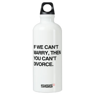 IF WE CAN'T MARRY, THEN YOU CAN'T DIVORCE SIGG TRAVELER 0.6L WATER BOTTLE
