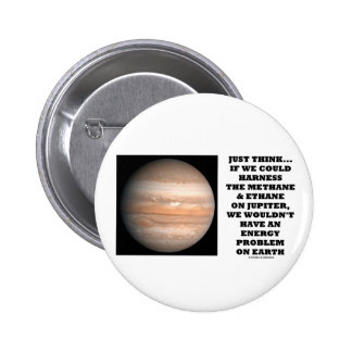 If We Could Harness Methane Ethane Jupiter Energy Pinback Button