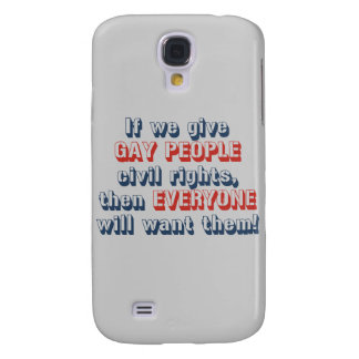 If we give gay people civil rights, then everyone  samsung galaxy s4 cover