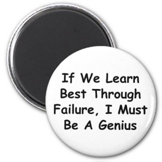 If We Learn Best Through Failure, I'm A Genius! 2 Inch Round Magnet