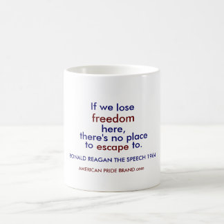 If we, lose, freedom, here,, there's no place, ... coffee mugs