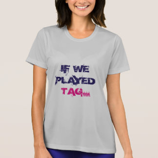 IF WE PLAYED TAG... T-Shirt