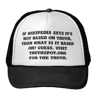 IF WIKIPEDIA SAYS IT'SNOT BASED ON TRUTH,THAN W... TRUCKER HAT