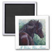 If Wishes Were Horses -  Friesian Horse Magnet
