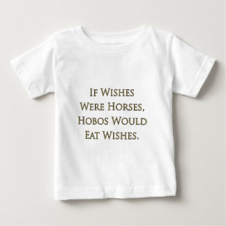 If Wishes Were Horses, Hobos Would Eat Wishes Baby T-Shirt