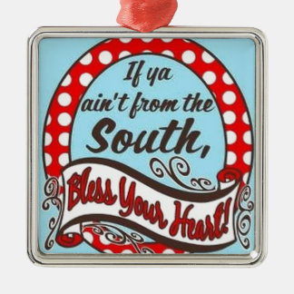 If ya aint from the south1.jpg metal ornament