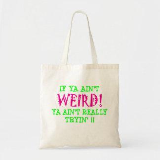 if ya ain't WEIRD! Bags