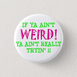 if ya ain't WEIRD! Pinback Button