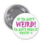 if ya ain't WEIRD! Pinback Buttons