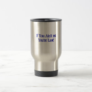 If You Ain't 1st 15 Oz Stainless Steel Travel Mug