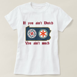 If You Ain't A Dutch - PA Hex T-Shirt