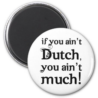 If you ain't Dutch... Refrigerator Magnet