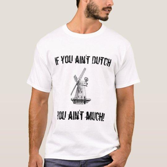 If you ain't Dutch, you ain't much! (windmill) T-Shirt