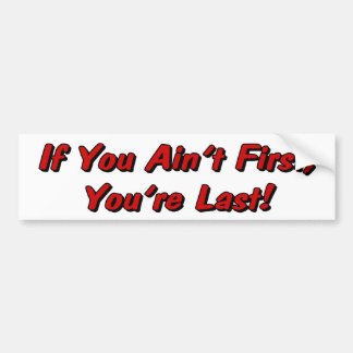 If You Ain't First Bumper Sticker