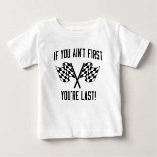 If You Ain't First You're Last! Baby T-Shirt
