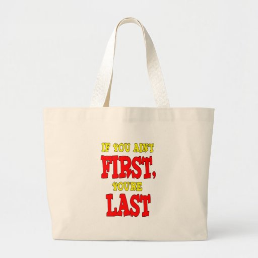 If You Aint First Youre Last Tote Bags